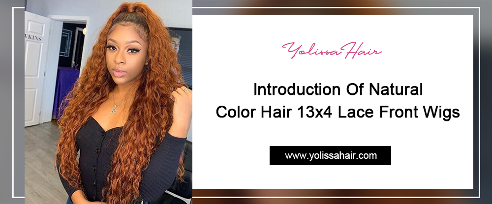 Introduction Of Natural Color Hair 13x4 Lace Front Wigs