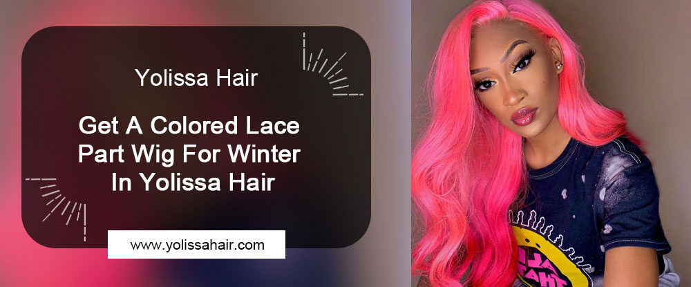 Get A Colored Lace Part Wig For Winter In Yolissa Hair