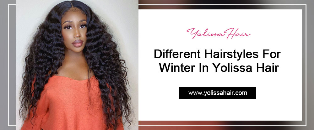 Different Hairstyles For Winter In Yolissa Hair