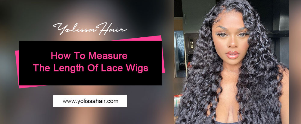 How To Measure The Length Of Lace Wigs?