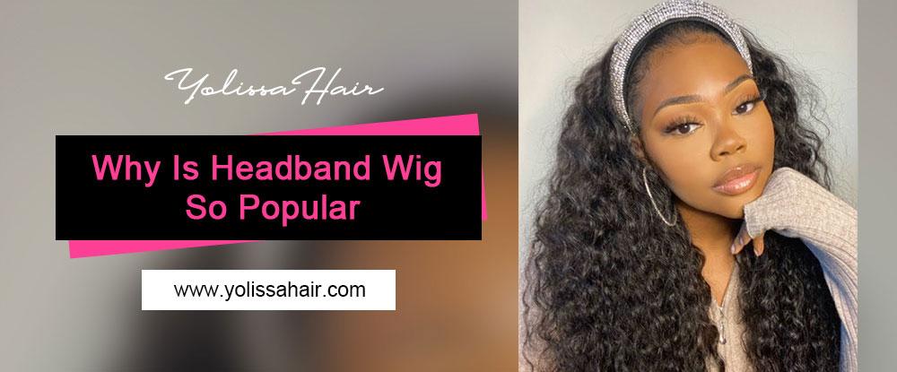 Why Is Headband Wig So Popular