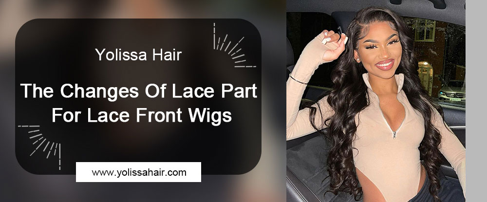 The Changes Of Lace Part For Lace Front Wigs