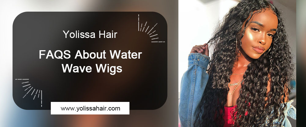 FAQS About Water Wave Wigs