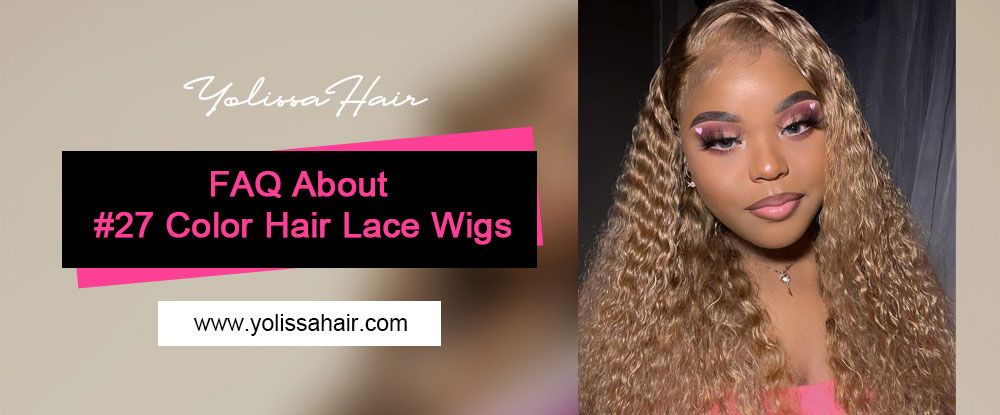 FAQ About #27 Color Hair Lace Wigs