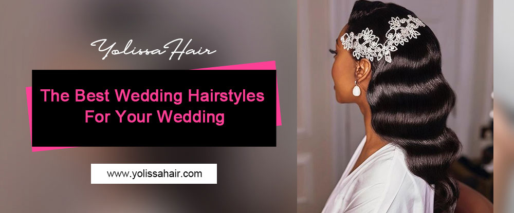 Yolissa Hair: The Best Wedding Hairstyles For Your Wedding