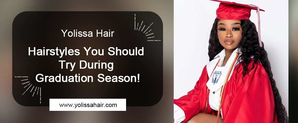 Hairstyles You Should Try During Graduation Season