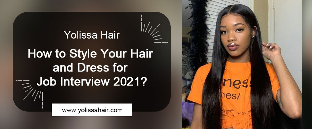 How to Style Your Hair and Dress for Job Interview 2021?