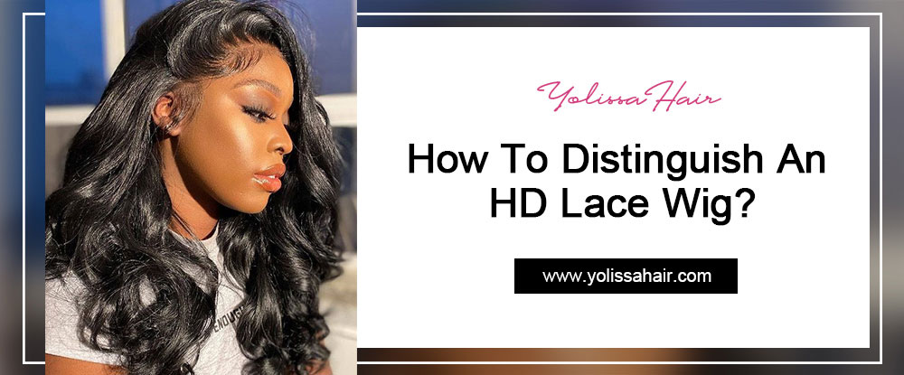 How To Distinguish An HD Lace Wig?