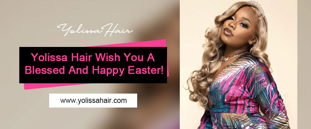 Yolissa Hair Wish You A Blessed And Happy Easter!