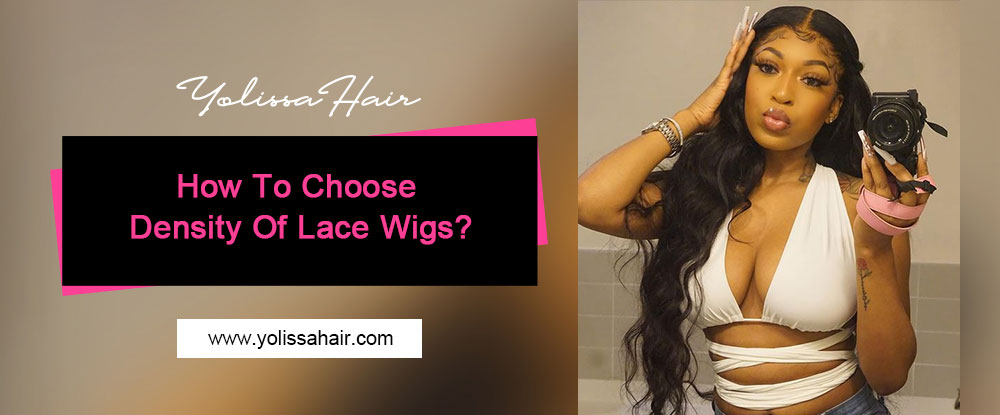 How To Choose Density Of Lace Wigs?