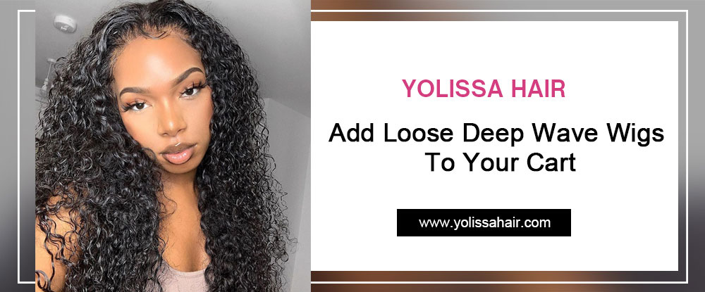 Add Loose Deep Wave Wigs To Your Cart