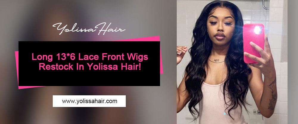 Long 13*6 Lace Front Wigs Restock In Yolissa Hair!