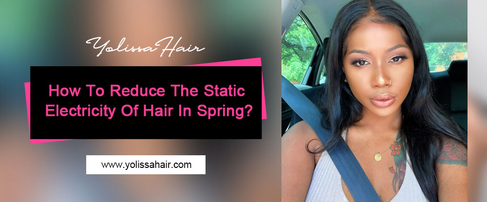 How To Reduce The Static Electricity Of Hair In Spring?