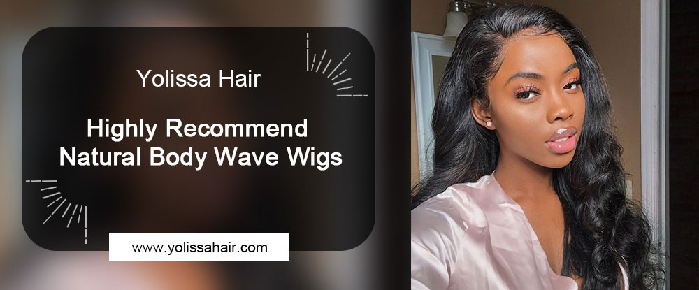 Highly Recommend Natural Body Wave Wigs