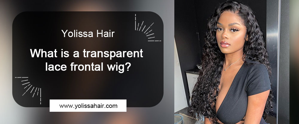 What is a transparent lace frontal wig?