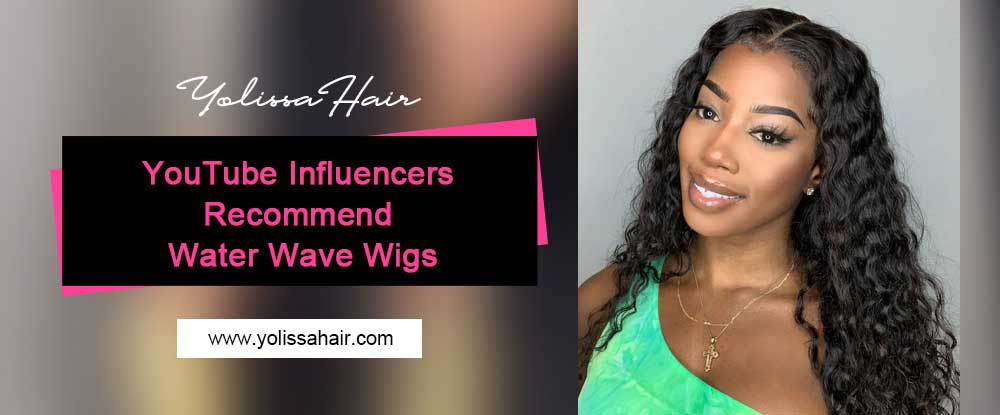 YouTube Influencers Recommend Water Wave Wigs