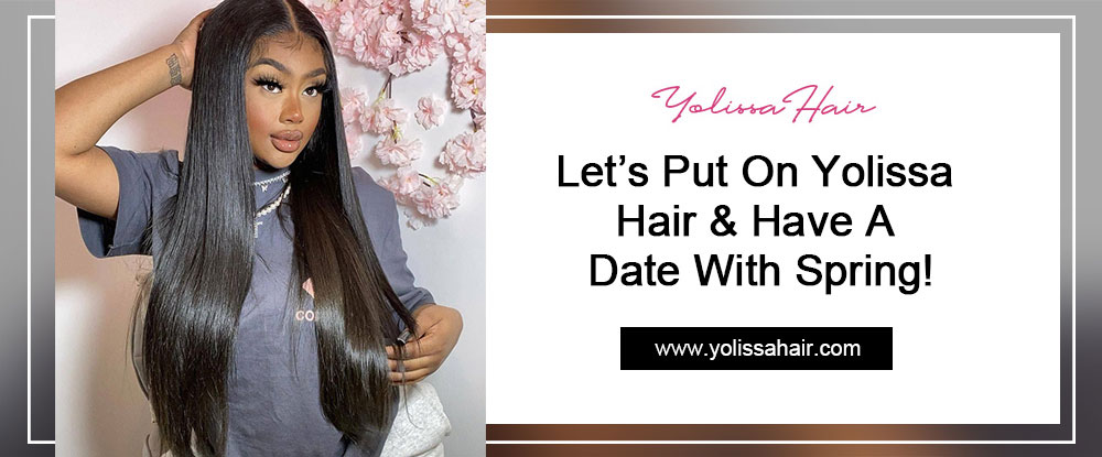 Let's Put On Yolissa Hair & Have A Date With Spring!