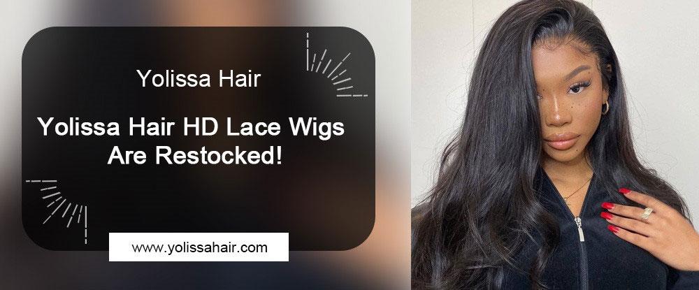 Yolissa Hair HD Lace Wigs Are Restocked!