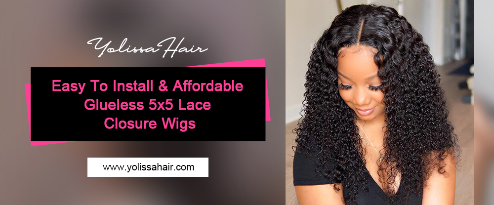 Easy To Install & Affordable Glueless 5x5 Lace Closure Wigs