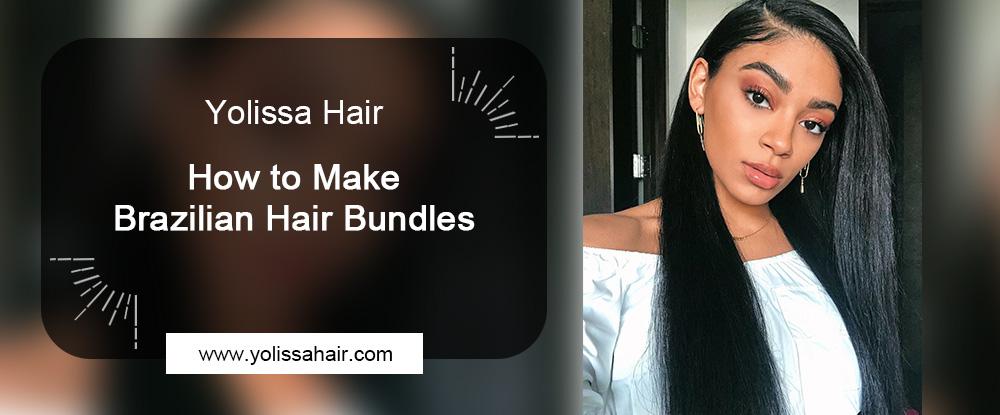 How to Make Brazilian Hair Bundles