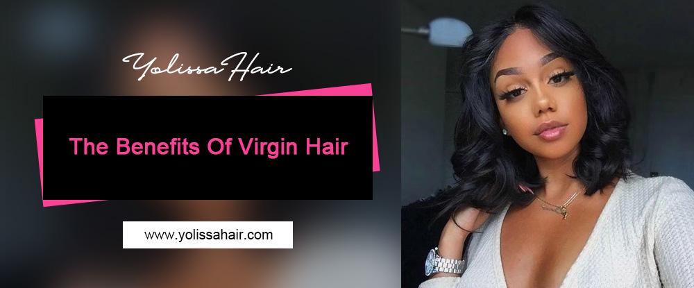 The Benefits Of Virgin Hair
