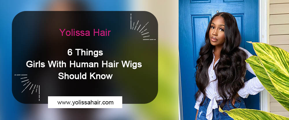 6 Things That Girls With Human Hair Wigs Should Know