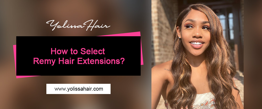 How to Select Remy Hair Extensions