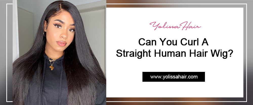 Can You Curl A Straight Human Hair Wig?