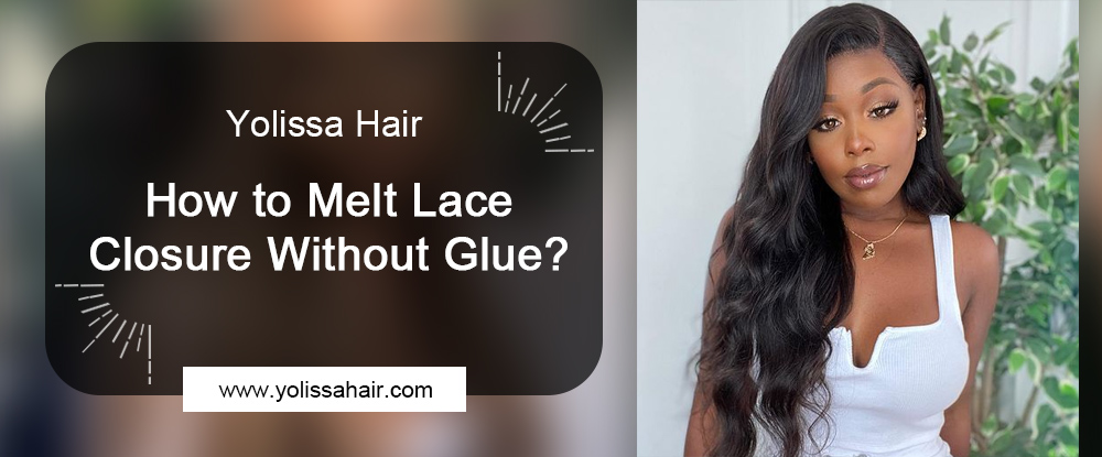 How to Melt Lace Closure Without Glue?