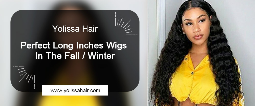 Perfect Long Inches Wigs In The Fall/Winter
