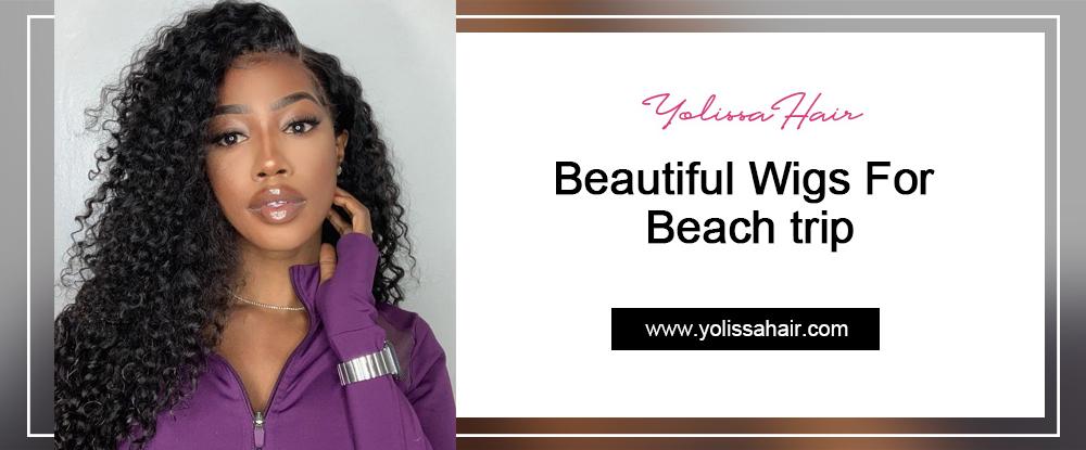 Beautiful Wigs For Beach trip