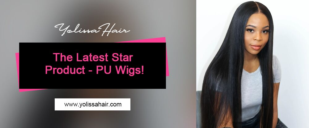 The Latest Star Product - PU Wigs!