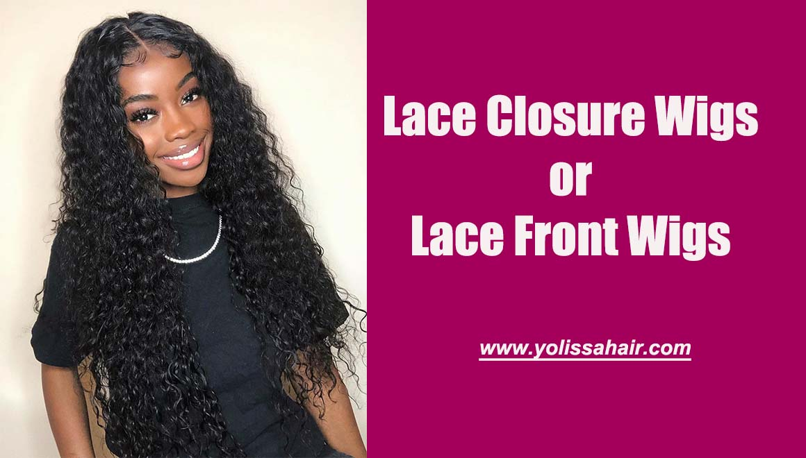 lace closure wigs or lace front wigs