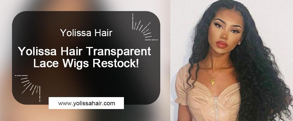 Yolissa Hair Transparent Lace Wigs Restock!